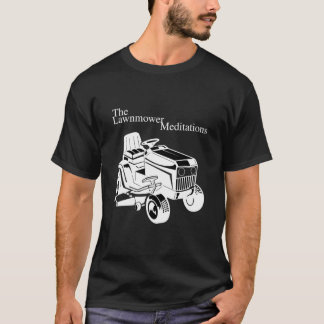 The Lawnmower Meditations (Dark) T-Shirt