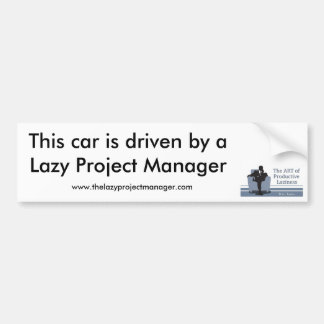 The Lazy Project Manager Bumper Sticker