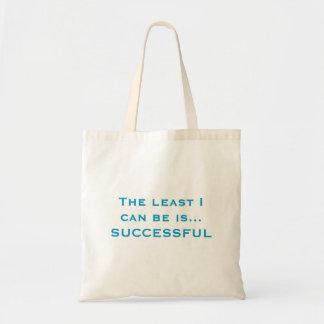 The least I can be is... SUCCESSFUL Budget Tote Bag