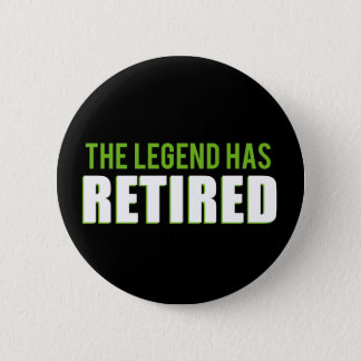 The Legend Has Retired 6 Cm Round Badge