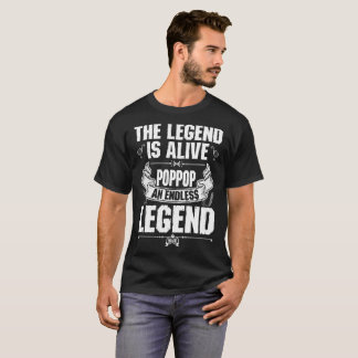 The Legend Is Alive Poppop Endless Legend Tshirt