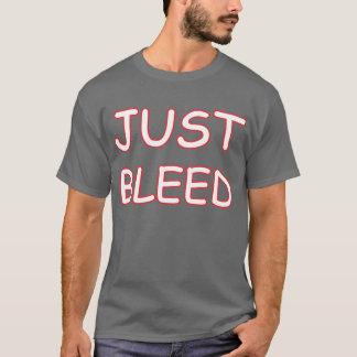 """The legendary Just Bleed"""" Shirt"""