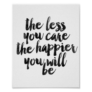 The Less You Care The Happier You Will Be Poster