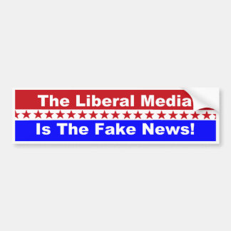 The Liberal Media is the Fake News bumper sticker