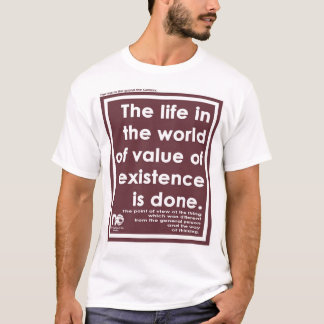 The life in the world of value of existence. T-Shirt