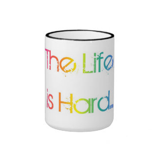 The Life is Hard Tasse