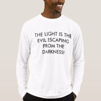 THE LIGHT IS THE EVIL ESCAPING FROM THE DARKNESS! T-Shirt