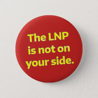 The LNP Is Not On Your Side 6 Cm Round Badge
