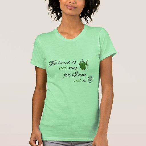 The lord is not my shepperd tees
