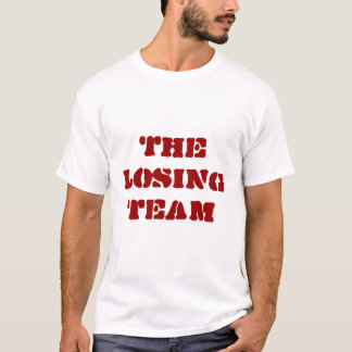 the losing team T-Shirt