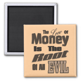 The Love of Money is the Root of All Evil Square Magnet