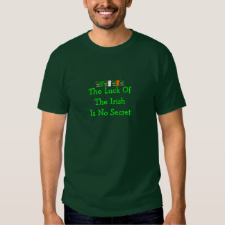 The Luck Of The Irish Is No Secret It's Hard Work T-shirt