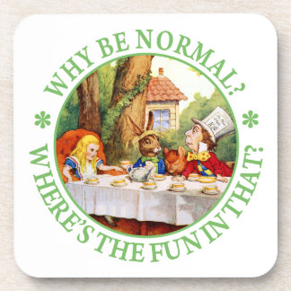 The Mad Hatter s Tea Party - Why Be Normal Beverage Coasters