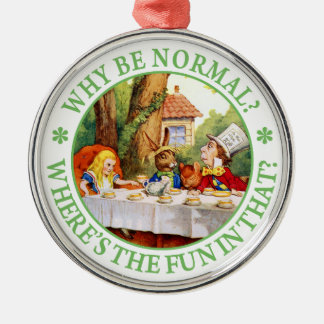 """The Mad Hatter's Tea Party - """"Why Be Normal?"""" Silver-Colored Round Decoration"""