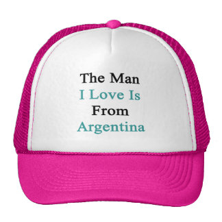 The Man I Love Is From Argentina Trucker Hat