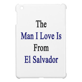The Man I Love Is From El Salvador Case For The iPad Mini