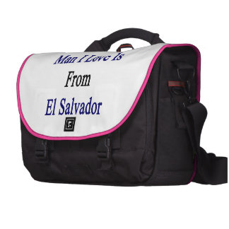 The Man I Love Is From El Salvador Commuter Bag