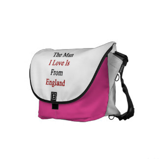 The Man I Love Is From England Messenger Bags