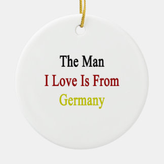 The Man I Love Is From Germany Ornament