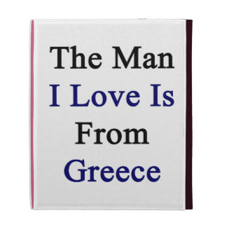 The Man I Love Is From Greece iPad Case