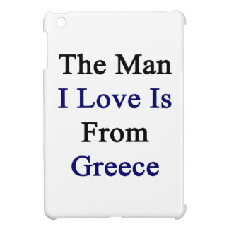 The Man I Love Is From Greece iPad Mini Covers