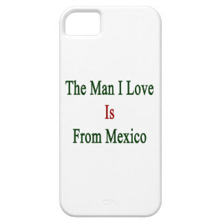 The Man I Love Is From Mexico iPhone 5 Cover