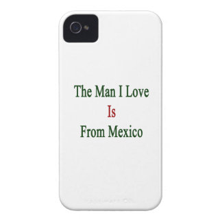 The Man I Love Is From Mexico iPhone 4 Case