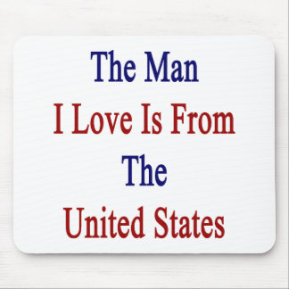 The Man I Love Is From The United States Mousepad