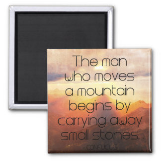 The man who moves a mountain..Motivational Wisdom Magnet
