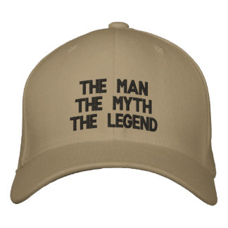 The ManThe MythThe Legend Embroidered Hat