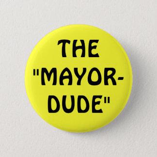 "THE""MAYOR-DUDE"" 6 CM ROUND BADGE"