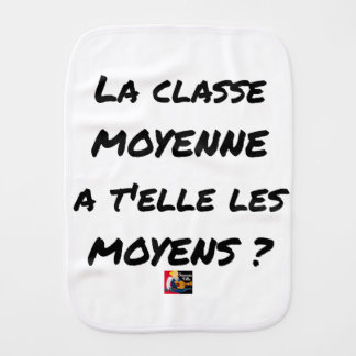 THE MIDDLE CLASS WITH YOU IT THEM AVERAGE? BURP CLOTH