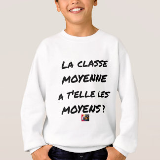 THE MIDDLE CLASS WITH YOU IT THEM AVERAGE? SWEATSHIRT