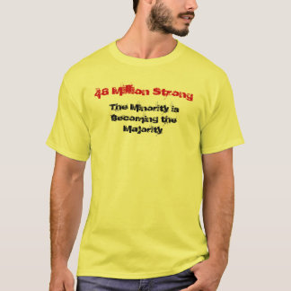 The Minority is Becoming the Majority, 48 Milli... T-Shirt