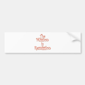 The Mission Is Remission 2 Bumper Sticker