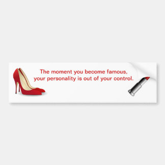 The moment you become famous - bumper sticker. bumper sticker