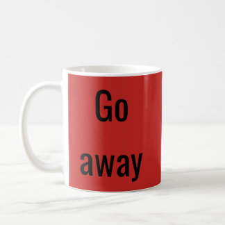 The Monday Mug - Go away