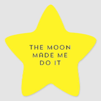 THE MOON MADE ME DO IT FUNNY COMMENTS EXPRESSIONS STAR STICKER