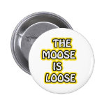 The Moose is Loose Button