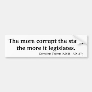 The More Corrupt the State, the More it Legislates Bumper Sticker