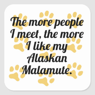The More I Like My Alaskan Malamute Square Sticker