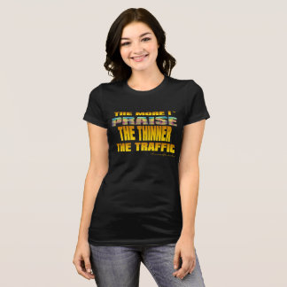 THE MORE I PRAISE GOD THE THINNER THE TRAFFIC (TM) T-Shirt
