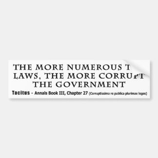 The More Numerous Laws The More corrupt Government Bumper Sticker