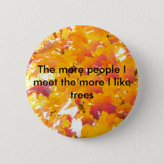 The more people I meet the more I like trees 6 Cm Round Badge