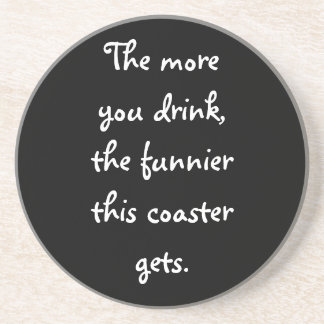 The more you drink, the funnier ... drink coaster