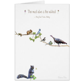 The most alive is the wildest.~Henry David Thoreau Card