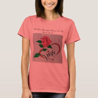 The most beautiful flower in the world is a...Wife T-Shirt
