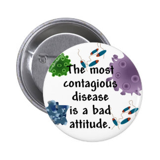 The most contagious disease is a bad attitude 6 cm round badge