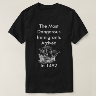The Most Dangerous Immigrants T-Shirt