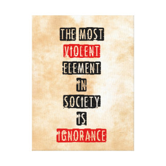The most violent element in society is ignorance canvas print